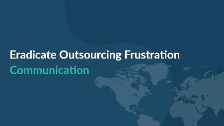 Eradicate Outsourcing Frustration